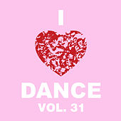 I Love Dance Vol. 31 by Various Artists