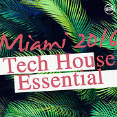 Miami 2016 - Tech House Essential by Various Artists