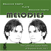 Melodies (The Collected Guitar Works of Branimir Krstic, Vol. I) by Branimir Krstic