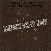Binshaker Dub by Twilight Circus Dub Sound System