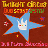 Dub Plate Selection by Twilight Circus Dub Sound System