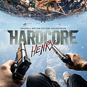 Hardcore Henry (Original Motion Picture Soundtrack) von Various Artists