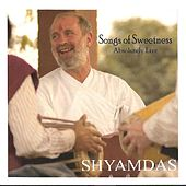 Songs of Sweetness - Absolutely Live by Shyamdas