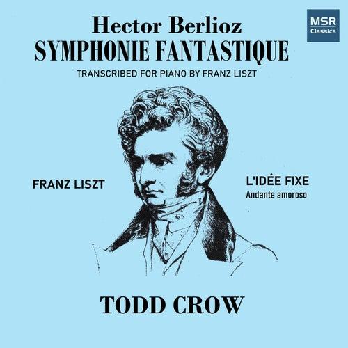 Berlioz: Symphonie fantastique - Liszt: Lidée Fixe by Todd Crow