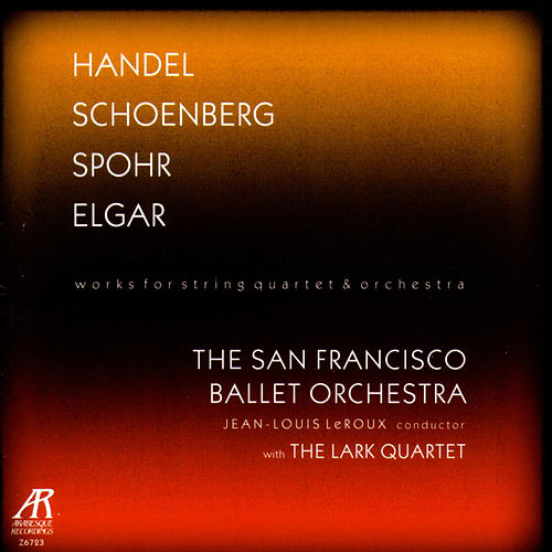 Handel / Schoenberg / Spohr / Elgar - Works For String Quartet And Orchestra by San Francisco Ballet Orchestra