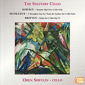 Kodály, Dutilleux, Britten: The Solitary Cello by Oren Shevlin