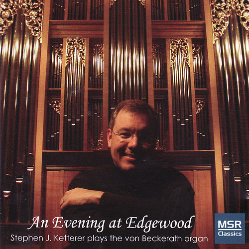 An Evening At Edgewood - Stephen Ketterer Plays the Von Beckerath Organ by Stephen Ketterer
