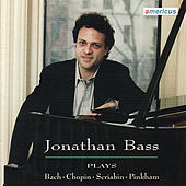 Jonathan Bass Plays Chopin, Bach, Scriabin, & Pinkham by Jonathan Bass