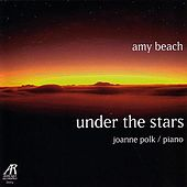 Amy Beach - Under The Stars - The Solo Piano Music Of Amy Beach, Volume Two by Joanne Polk