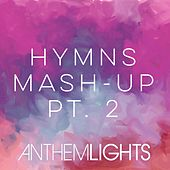 Hymns Mash-up, Pt. 2: Come Thou Fount / Be Thou My Vision / I Need Thee Every Hour / Stand Amazed in the Presence / Amazing Grace by Anthem Lights
