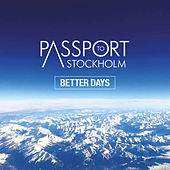 Better Days by Passport to Stockholm