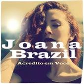 Acredito em Você by Joana Brazil