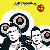 Time 2 Rock EP (The Club Mixes) by Topmodelz