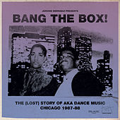 Bang the Box! - The (Lost) Story of AKA Dance Music - Chicago 1987-88 by Various Artists