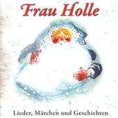 Frau Holle - Lieder, Märchen und Geschichten by Various Artists