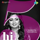 Hi-5: Shreya Ghoshal by Various Artists