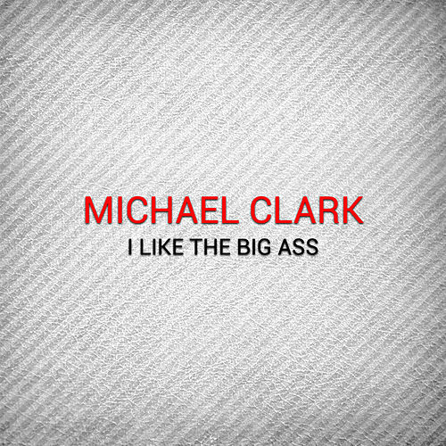 I Like the Big Ass by Michael Clark