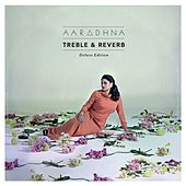 Treble & Reverb (Deluxe Edition) by Aaradhna