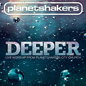 Deeper by Planetshakers