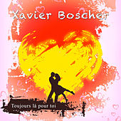Toujours là pour toi by Xavier Boscher