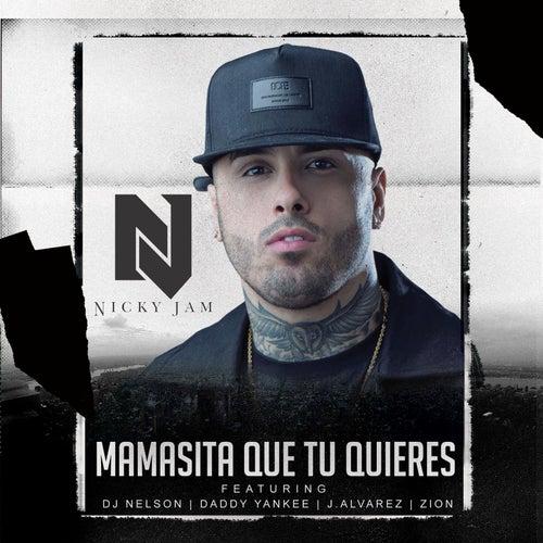 Mamasita Que Tu Quieres (feat. Daddy Yankee, Zion, J Alvarez & DJ Nelson) by Nicky Jam