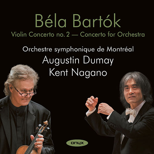 Bartók: Violin Concerto No. 2 & Concerto for Orchestra by Augustin Dumay