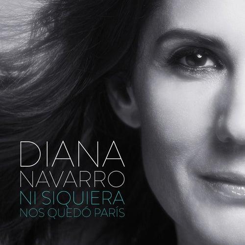 Ni siquiera nos quedó París by Diana Navarro