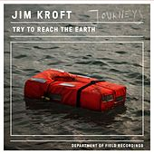 Try to Reach the Earth by Jim Kroft