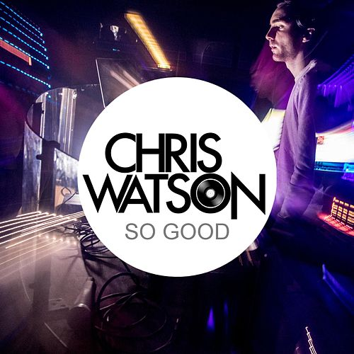 So Good by Chris Watson