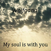 My Soul Is with You by Wolfgang