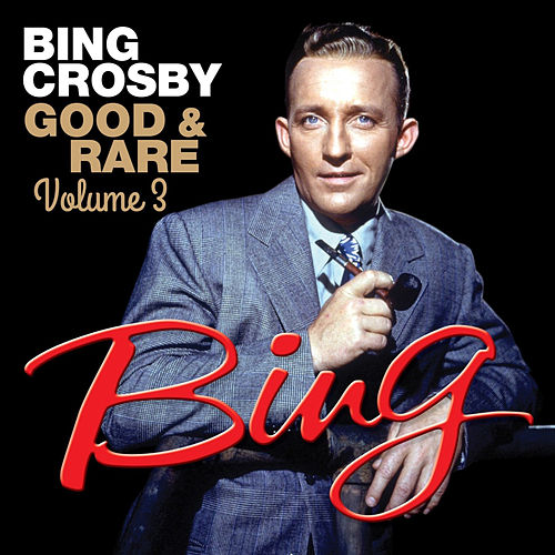 Good & Rare Volume 3 von Bing Crosby