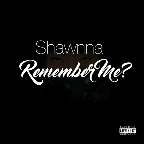 Remember Me? by Shawnna