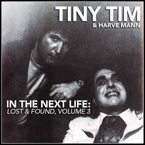 In the Next Life: Tiny Tim & Harve Mann (Lost & Found, Vol. 3) by Tiny Tim