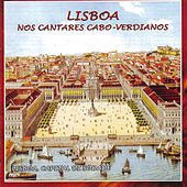 Lisboa Nos Cantares Cabo-Verdeanos by Various Artists
