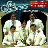 Aunque Mal Paguen Ellas by Los Caminantes