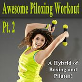 Awesome Piloxing Workout, Pt. 2 & DJ Mix (134-155 Bpm) (A Hybrid of Boxing and Pilates!) by Various Artists