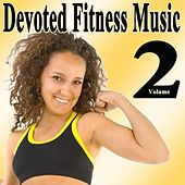 Devoted Fitness Music Vol. 2 & DJ Mix (The Best Music for Aerobics, Pumpin' Cardio Power, Plyo, Exercise, Steps, Barré, Routine, Curves, Sculpting, Abs, Butt, Lean, Twerk, Slim Down Fitness Workout) by Various Artists