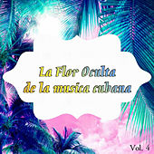 La Flor Oculta de la Música Cubana Vol. 4 by Various Artists