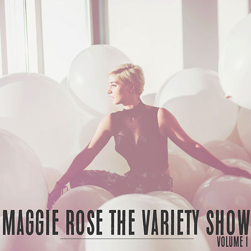 The Variety Show, Vol. 1 by Maggie Rose