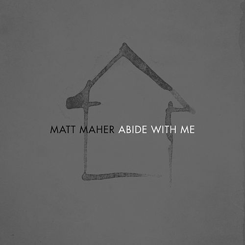 Abide with Me (Radio Version) by Matt Maher