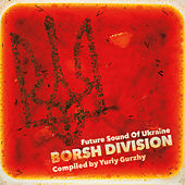Borsh Division - Future Sound Of Ukraine (Compiled by Yuriy Gurzhy) by