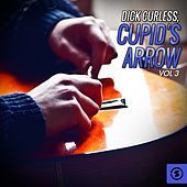 Dick Curless: Cupid's Arrow, Vol. 3 by Dick curless