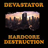 Hardcore Destruction by Devastator