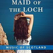 Maid of the Loch: Music of Scotland by Various Artists
