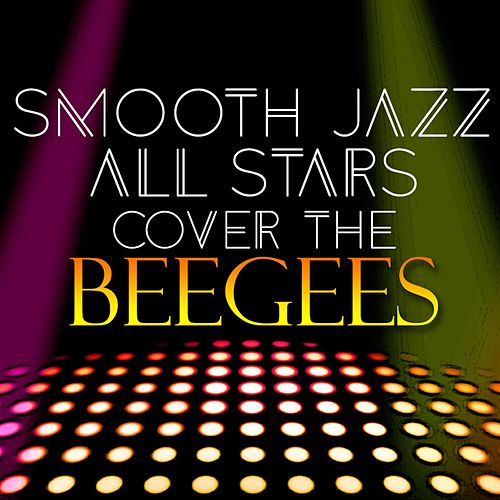 Smooth Jazz All Stars Cover the Bee Gees by Smooth Jazz Allstars
