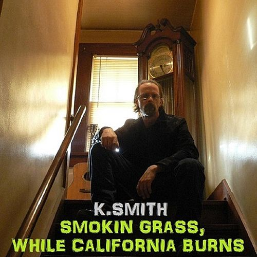 Smokin Grass While California Burns by K Smith