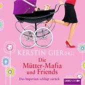 Die Mütter-Mafia und Friends - Das Imperium schlägt zurück von Kerstin Gier