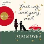 Weit weg und ganz nah (Autorisierte Lesefassung) by Jojo Moyes