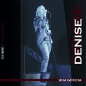 Una Goccia by DENISE