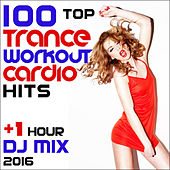 100 Top Trance Workout Cardio Hits + 1 Hr DJ Mix 2016 by Various Artists
